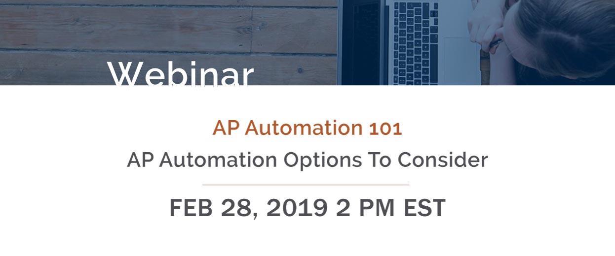 Banner pop-under for Webinar: AP Automation 101 - AP Automation Options To Consider Feb 28, 2019 2PM EST